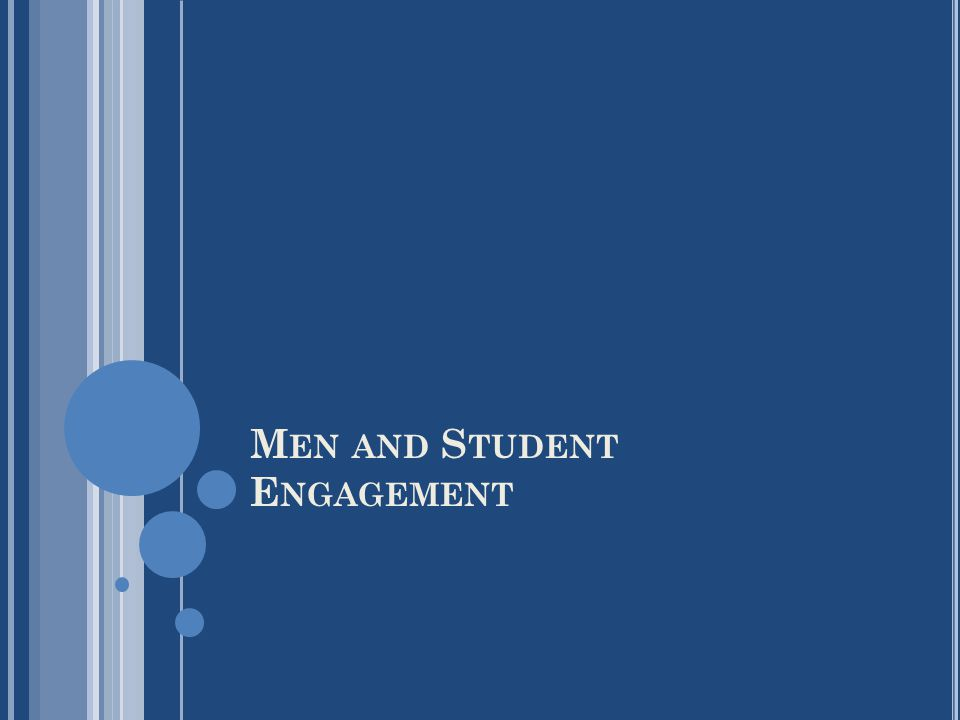 M EN AND S TUDENT E NGAGEMENT