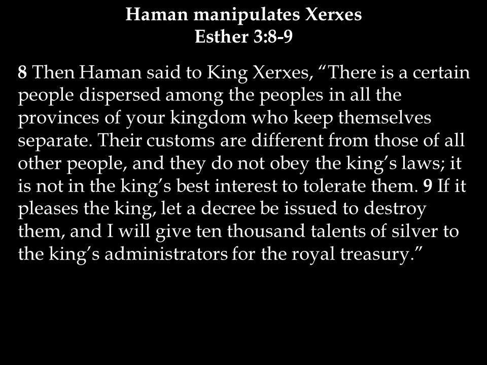 8 Then Haman said to King Xerxes, There is a certain people dispersed among the peoples in all the provinces of your kingdom who keep themselves separate.