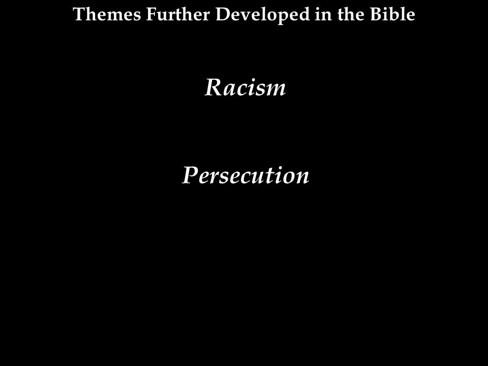 Racism Persecution Themes Further Developed in the Bible