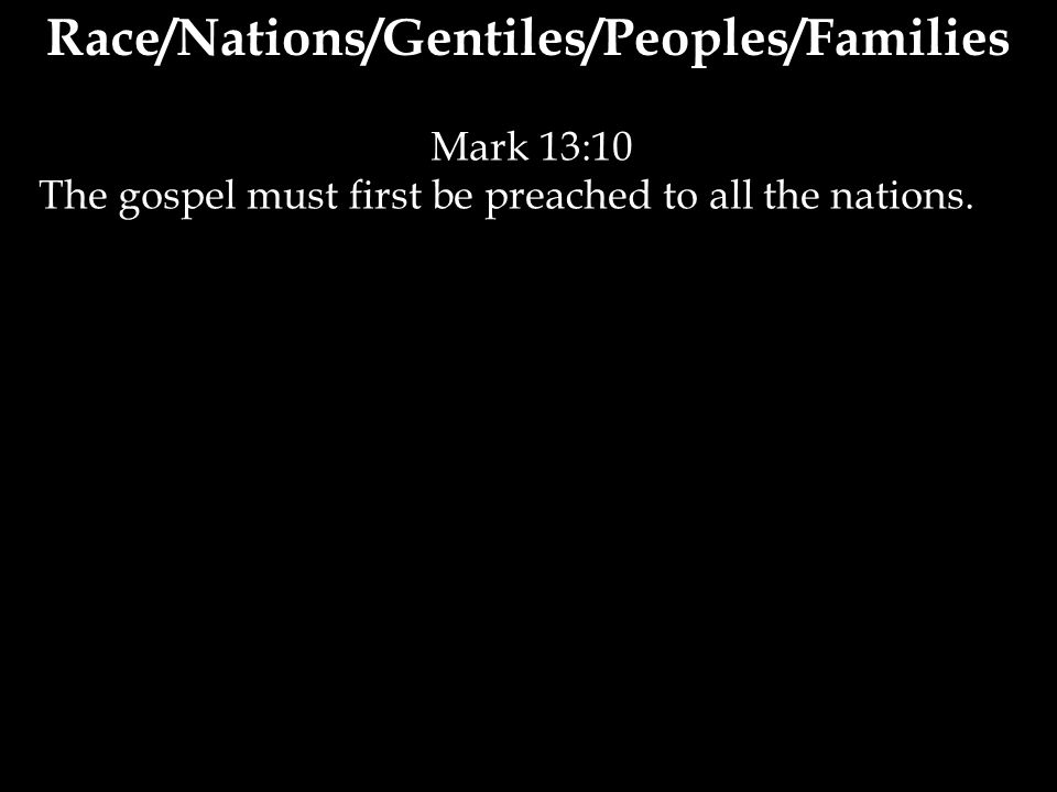Mark 13:10 The gospel must first be preached to all the nations.