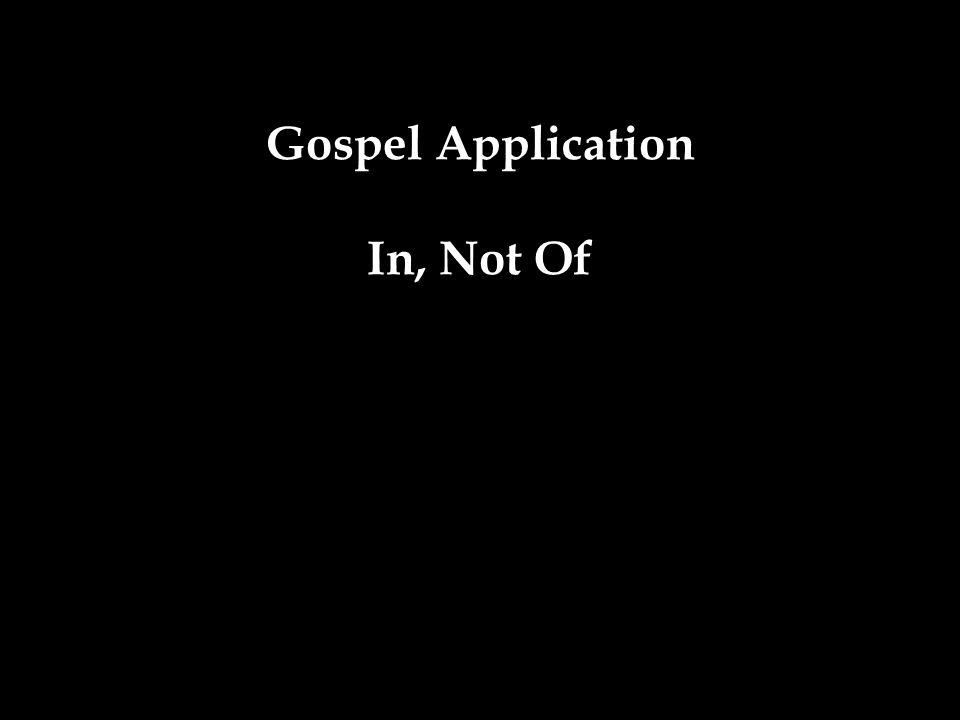 Gospel Application In, Not Of