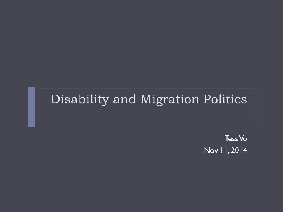 Disability and Migration Politics Tess Vo Nov 11, 2014