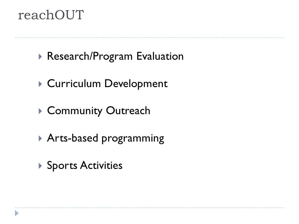 reachOUT  Research/Program Evaluation  Curriculum Development  Community Outreach  Arts-based programming  Sports Activities