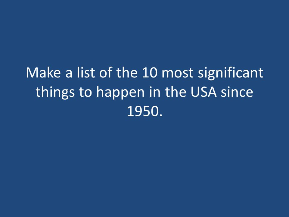 Make a list of the 10 most significant things to happen in the USA since 1950.