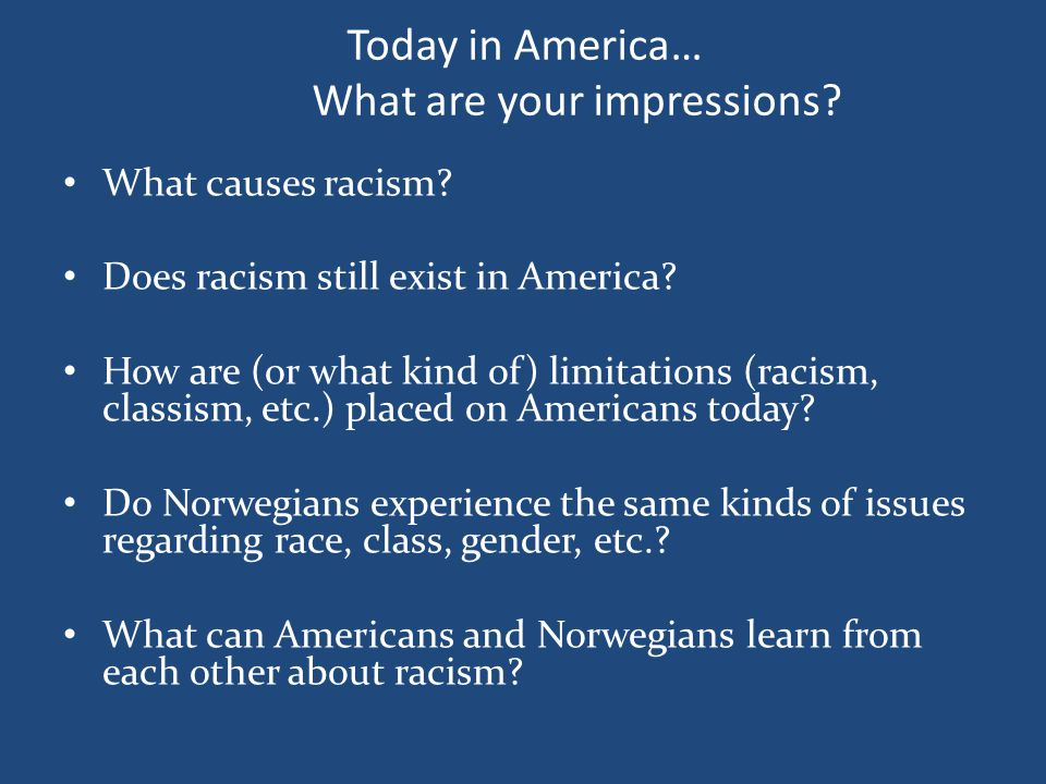 What causes racism. Does racism still exist in America.