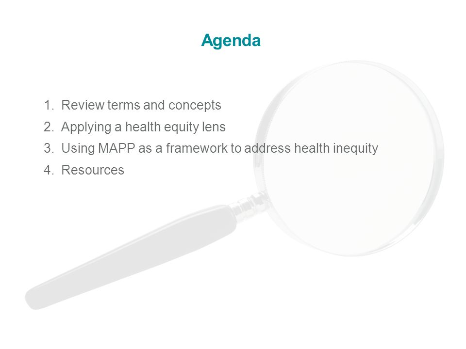 Agenda 1.Review terms and concepts 2.Applying a health equity lens 3.Using MAPP as a framework to address health inequity 4.Resources