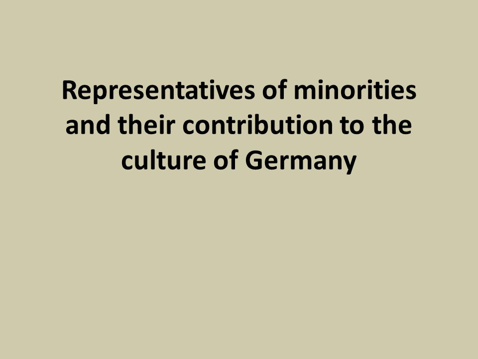 Representatives of minorities and their contribution to the culture of Germany