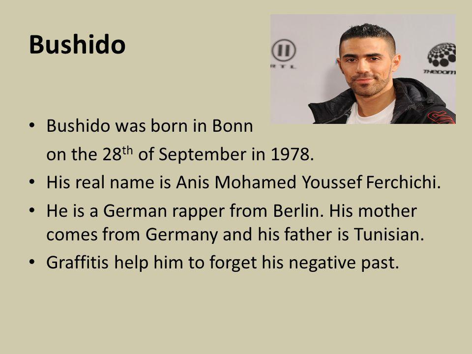 Bushido Bushido was born in Bonn on the 28 th of September in 1978.