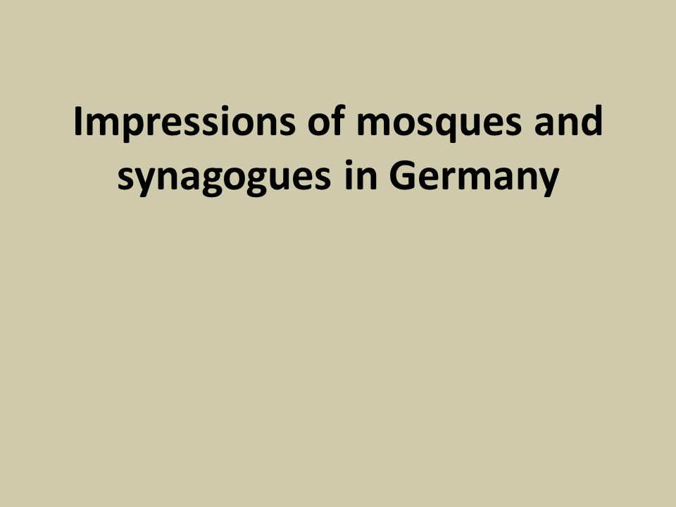 Impressions of mosques and synagogues in Germany