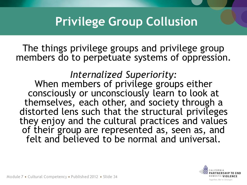 Privilege Group Collusion The things privilege groups and privilege group members do to perpetuate systems of oppression.