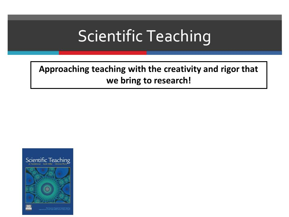Approaching teaching with the creativity and rigor that we bring to research!