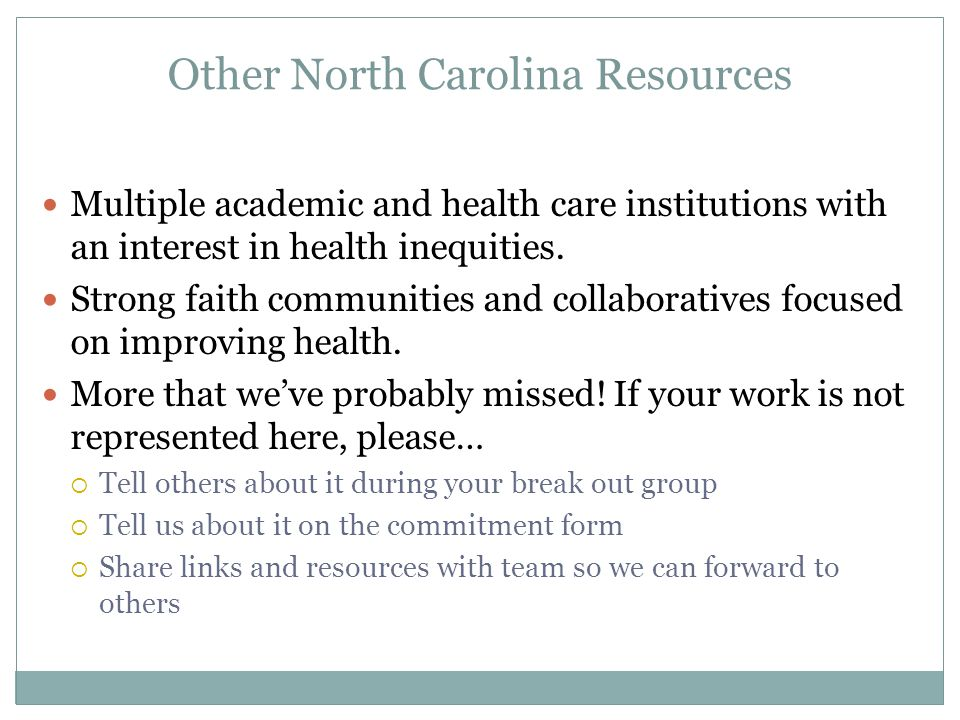Other North Carolina Resources Multiple academic and health care institutions with an interest in health inequities. Strong faith communities and coll
