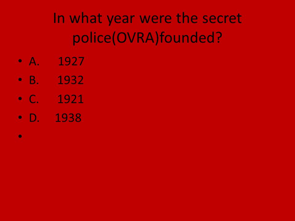 In what year were the secret police(OVRA)founded? A. 1927 B. 1932 C. 1921 D. 1938