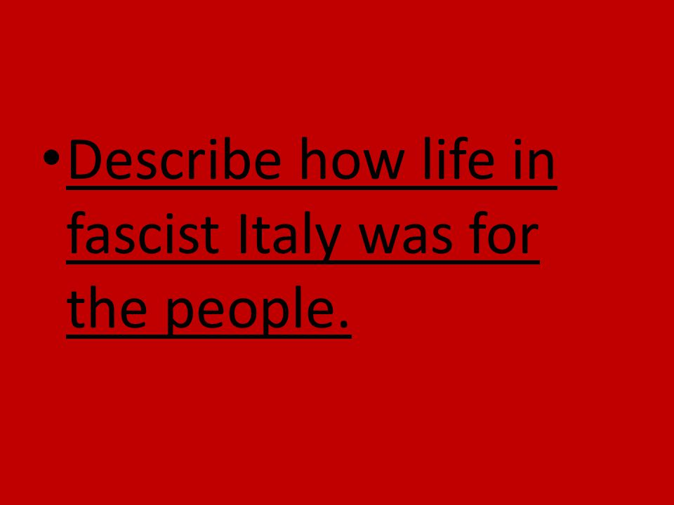 Describe how life in fascist Italy was for the people.