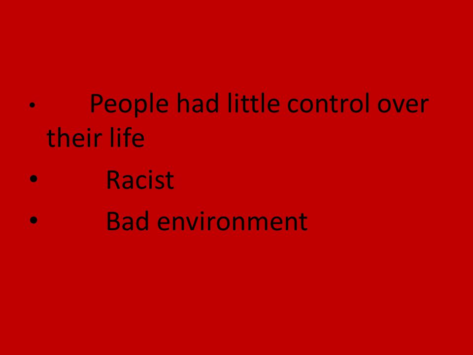 People had little control over their life Racist Bad environment