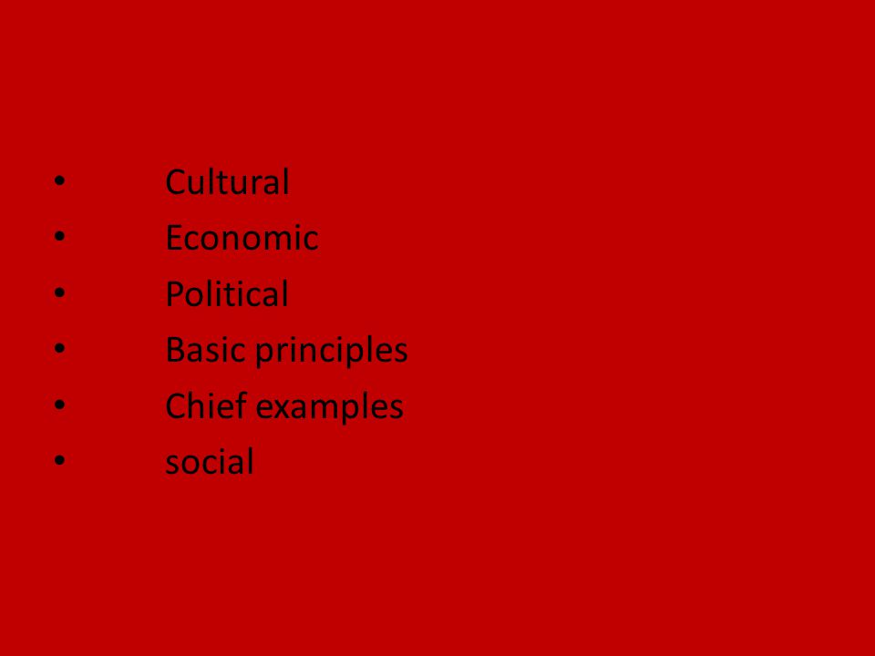 Cultural Economic Political Basic principles Chief examples social