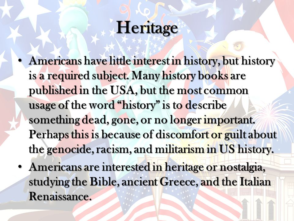 Heritage Americans have little interest in history, but history is a required subject.