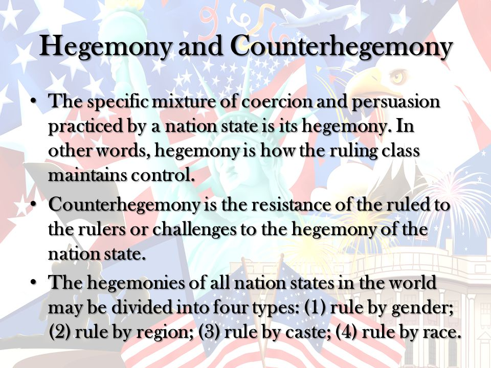 Hegemony Hides Class Nation states are inherently unstable because of class conflict.