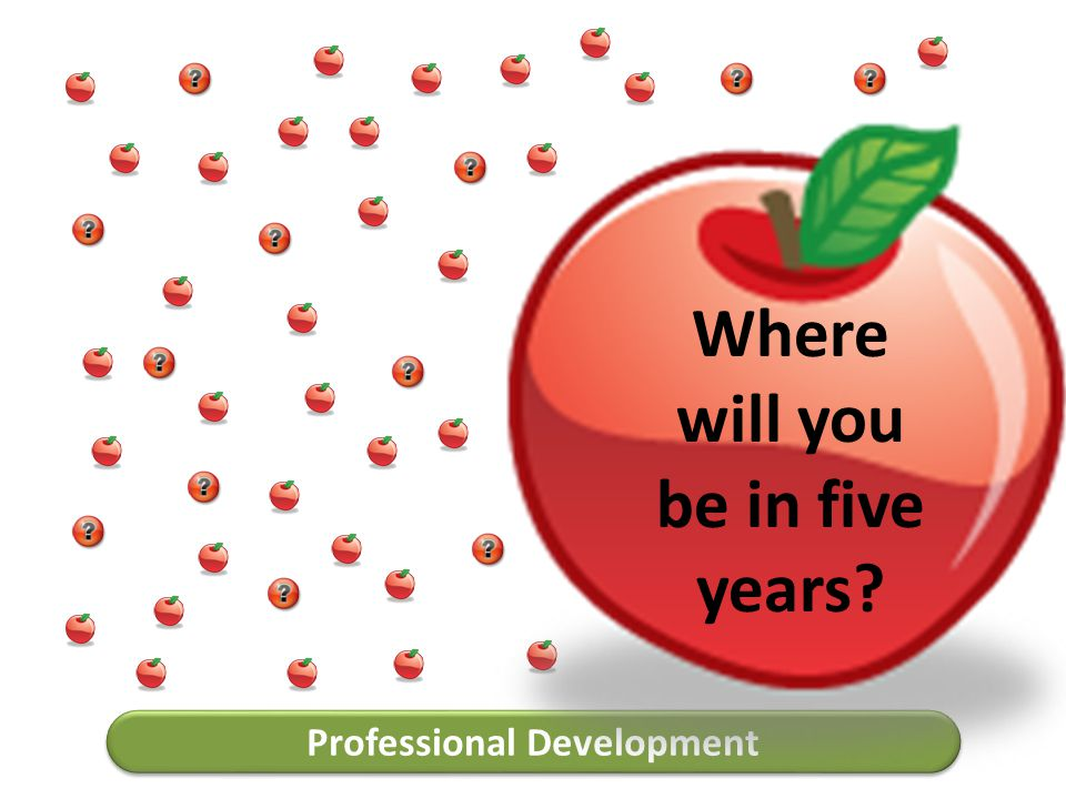 Professional Development Where will you be in five years