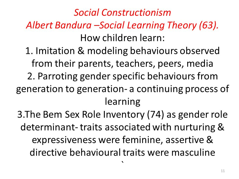 Social Constructionism Albert Bandura –Social Learning Theory (63). How children learn: 1. Imitation & modeling behaviours observed from their parents
