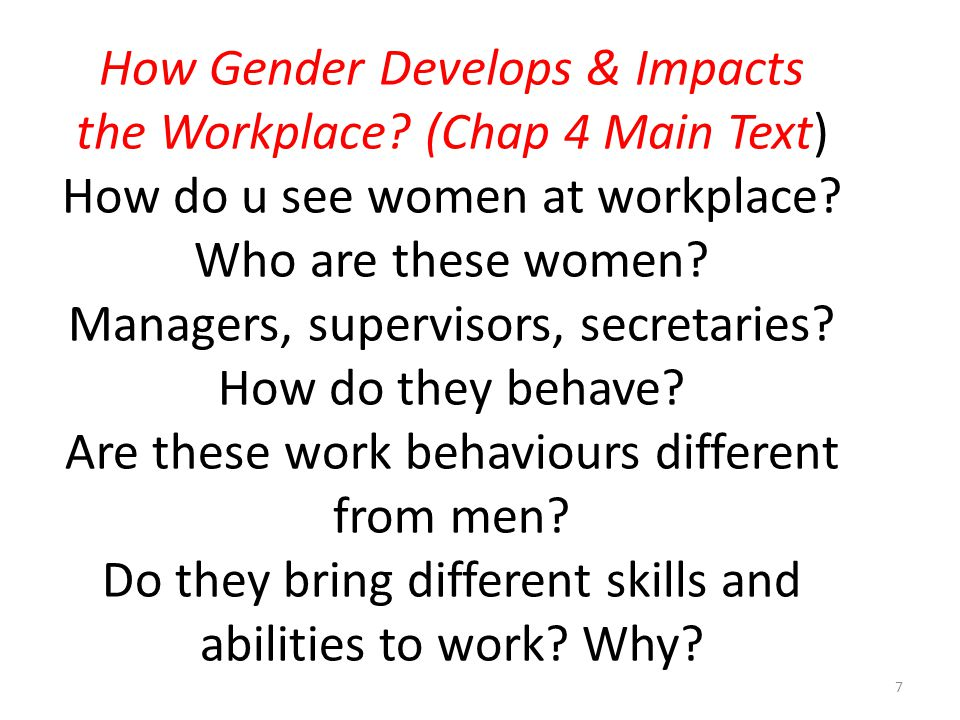 How Gender Develops & Impacts the Workplace? (Chap 4 Main Text) How do u see women at workplace? Who are these women? Managers, supervisors, secretari