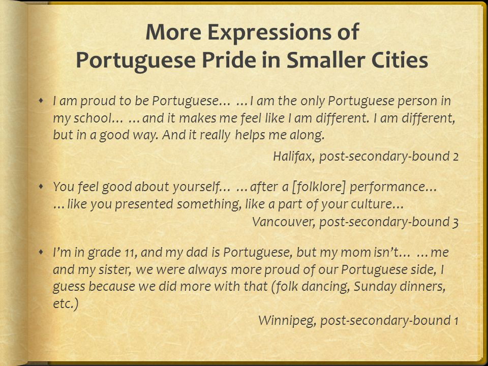 More Expressions of Portuguese Pride in Smaller Cities  I am proud to be Portuguese… …I am the only Portuguese person in my school… …and it makes me