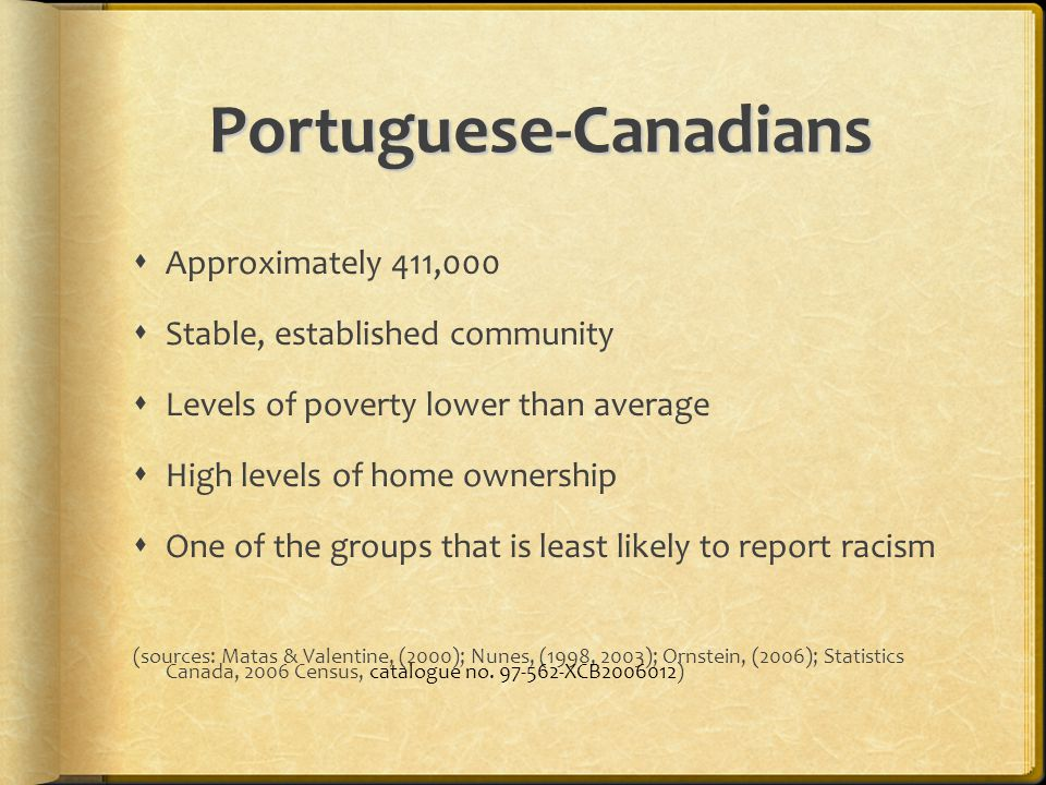 Portuguese-Canadians  Approximately 411,000  Stable, established community  Levels of poverty lower than average  High levels of home ownership 