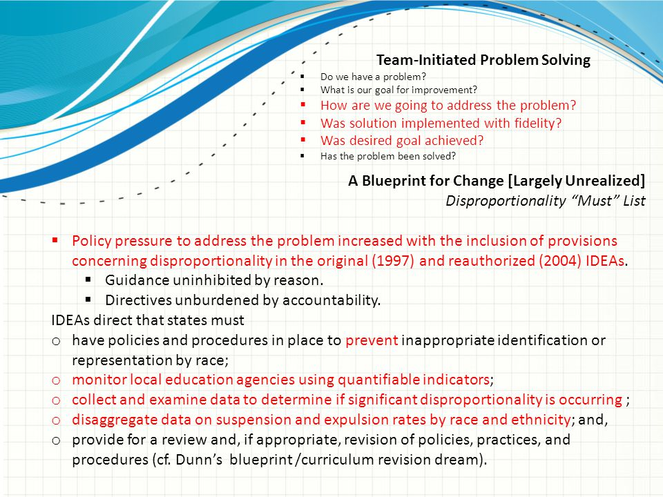 "A Blueprint for Change [Largely Unrealized] Disproportionality ""Must"" List  Policy pressure to address the problem increased with the inclusion of pr"