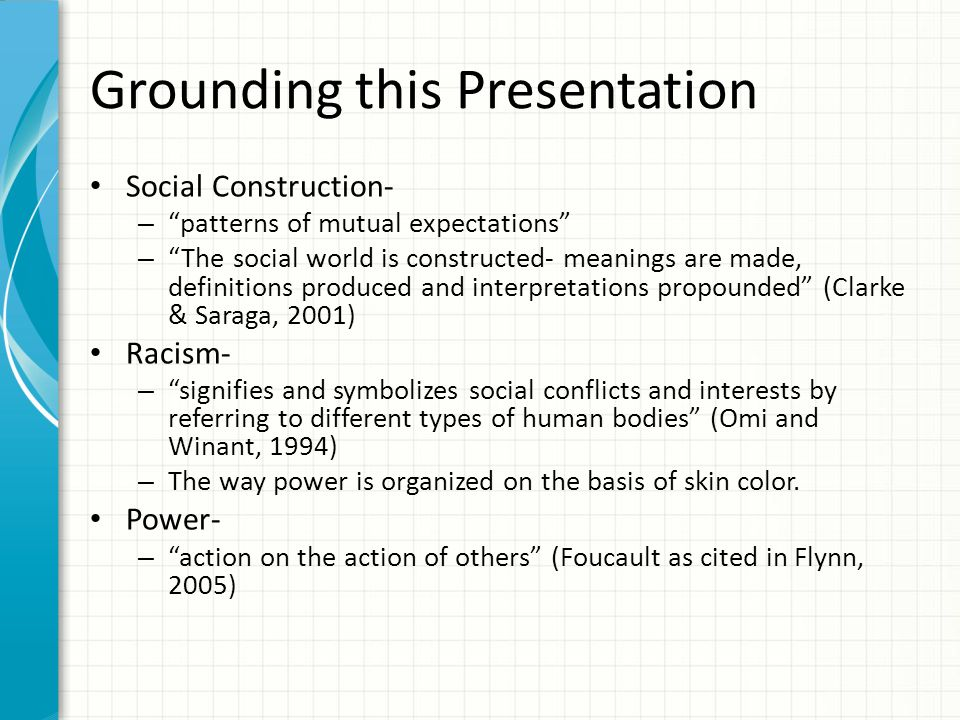 "Grounding this Presentation Social Construction- – ""patterns of mutual expectations"" – ""The social world is constructed- meanings are made, definition"