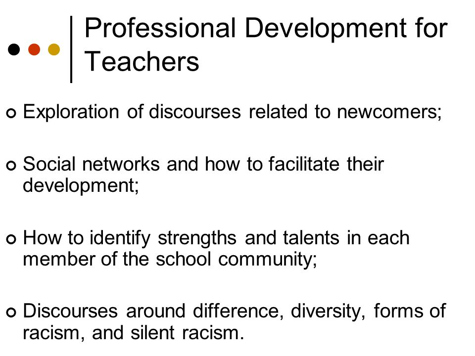 Professional Development for Teachers Exploration of discourses related to newcomers; Social networks and how to facilitate their development; How to