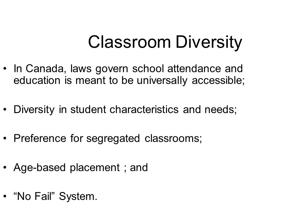 Classroom Diversity In Canada, laws govern school attendance and education is meant to be universally accessible; Diversity in student characteristics