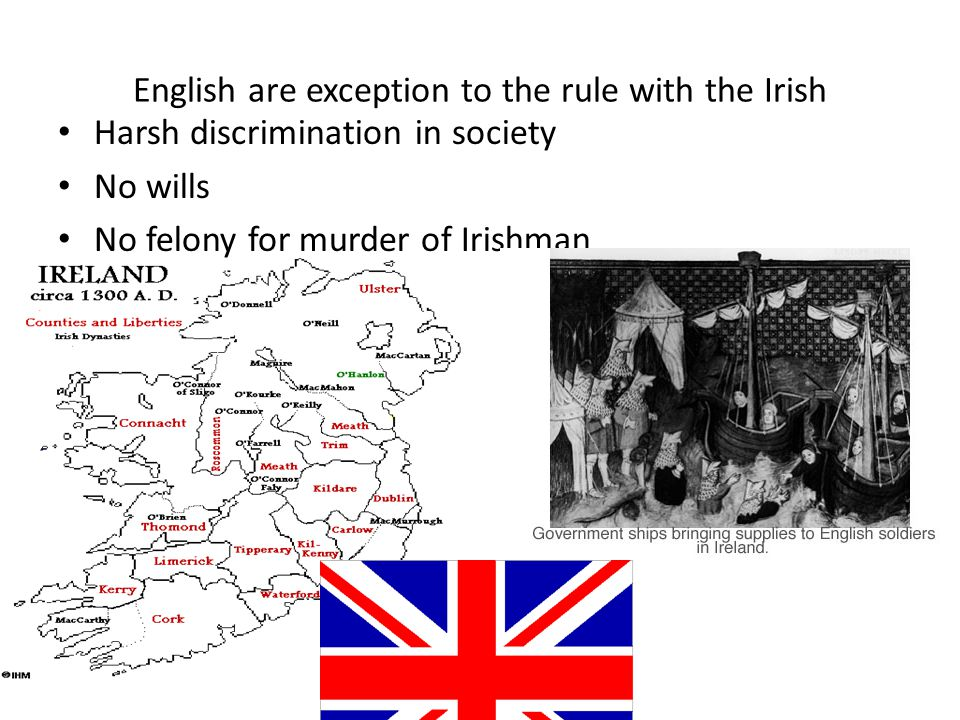 English are exception to the rule with the Irish Harsh discrimination in society No wills No felony for murder of Irishman