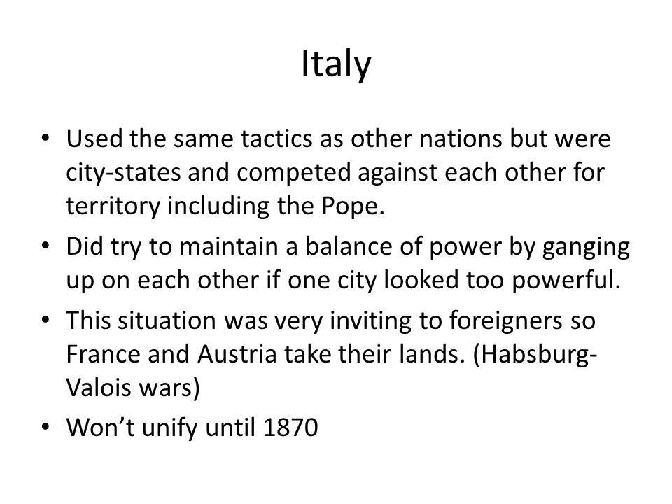 Italy Used the same tactics as other nations but were city-states and competed against each other for territory including the Pope.