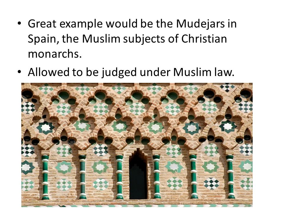 Great example would be the Mudejars in Spain, the Muslim subjects of Christian monarchs.