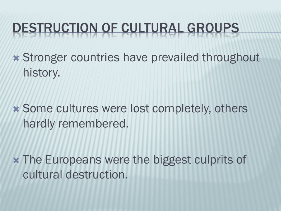  Stronger countries have prevailed throughout history.  Some cultures were lost completely, others hardly remembered.  The Europeans were the bigge
