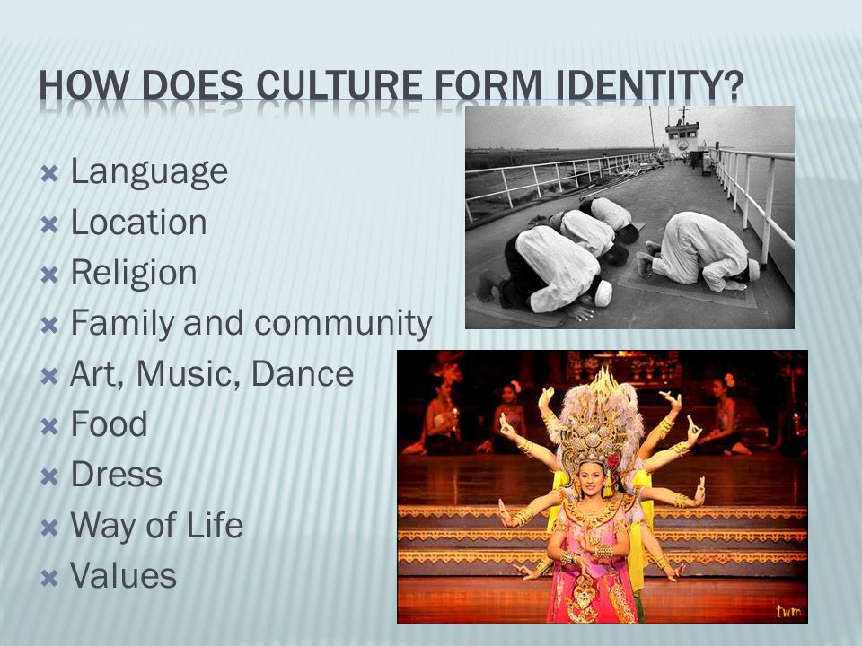  Language  Location  Religion  Family and community  Art, Music, Dance  Food  Dress  Way of Life  Values