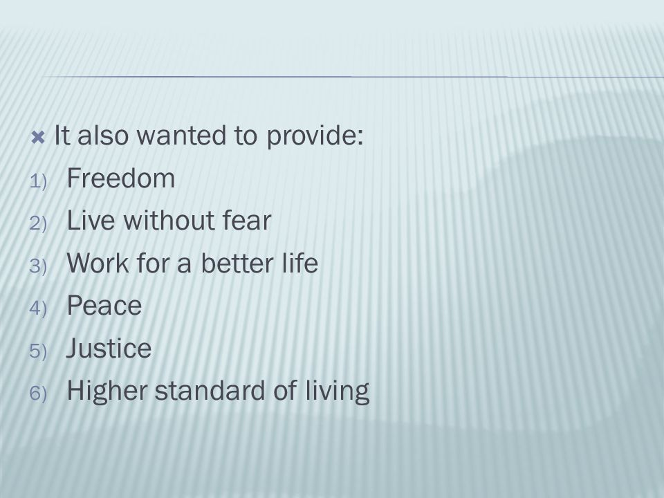  It also wanted to provide: 1) Freedom 2) Live without fear 3) Work for a better life 4) Peace 5) Justice 6) Higher standard of living