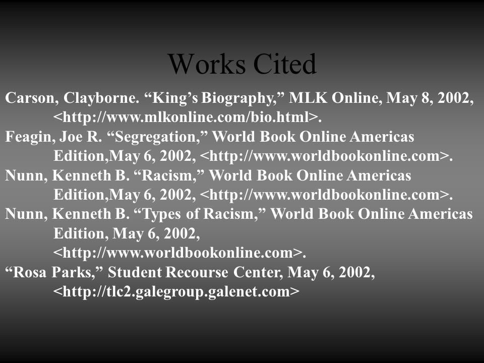 """Works Cited Carson, Clayborne. """"King's Biography,"""" MLK Online, May 8, 2002,. Feagin, Joe R. """"Segregation,"""" World Book Online Americas Edition,May 6, 2"""