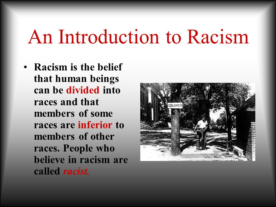 The History of Racism More than 2,000 years ago, the ancient Greeks and Romans made slaves of whom they considered inferior.