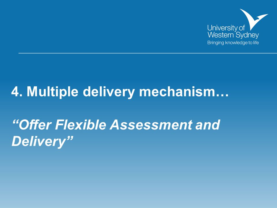4. Multiple delivery mechanism… Offer Flexible Assessment and Delivery