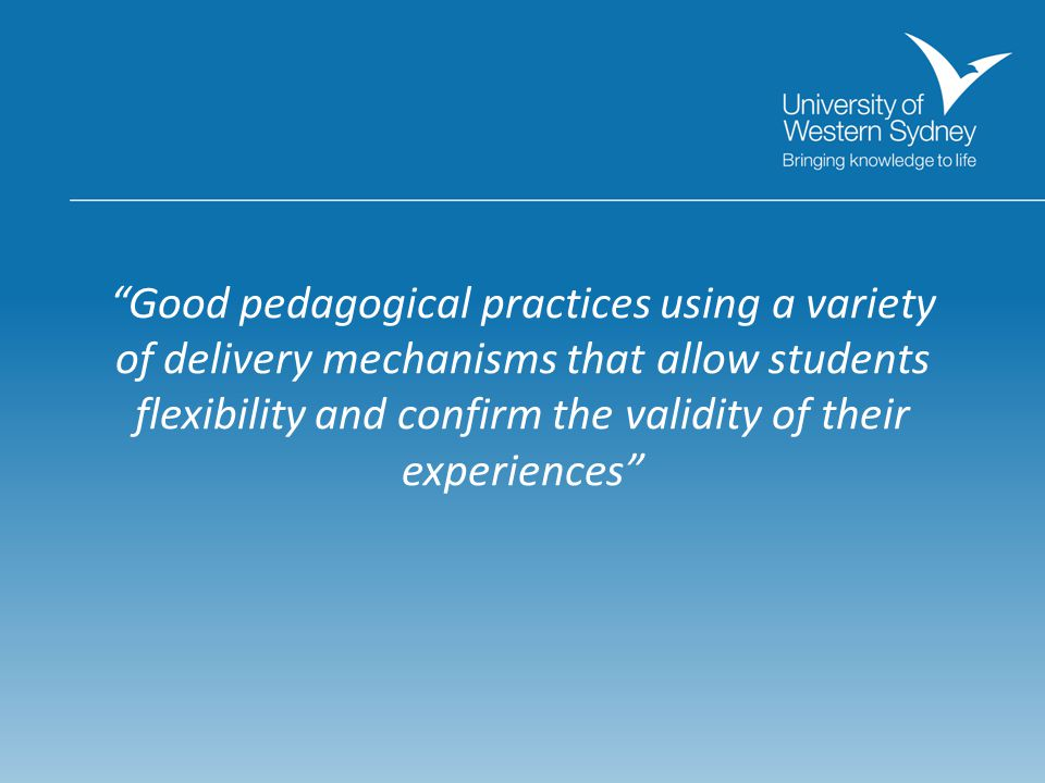 Good pedagogical practices using a variety of delivery mechanisms that allow students flexibility and confirm the validity of their experiences