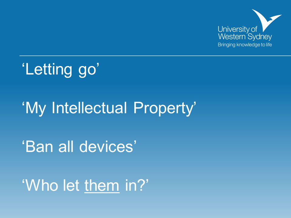 'Letting go' 'My Intellectual Property' 'Ban all devices' 'Who let them in '