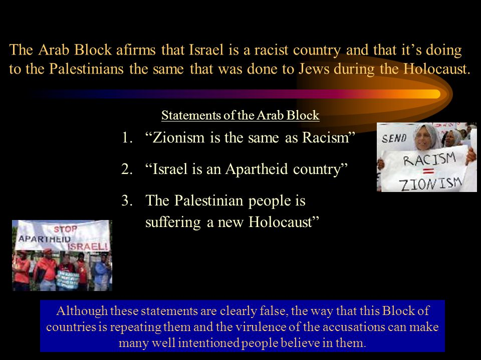 The Arab Block afirms that Israel is a racist country and that it's doing to the Palestinians the same that was done to Jews during the Holocaust. Alt