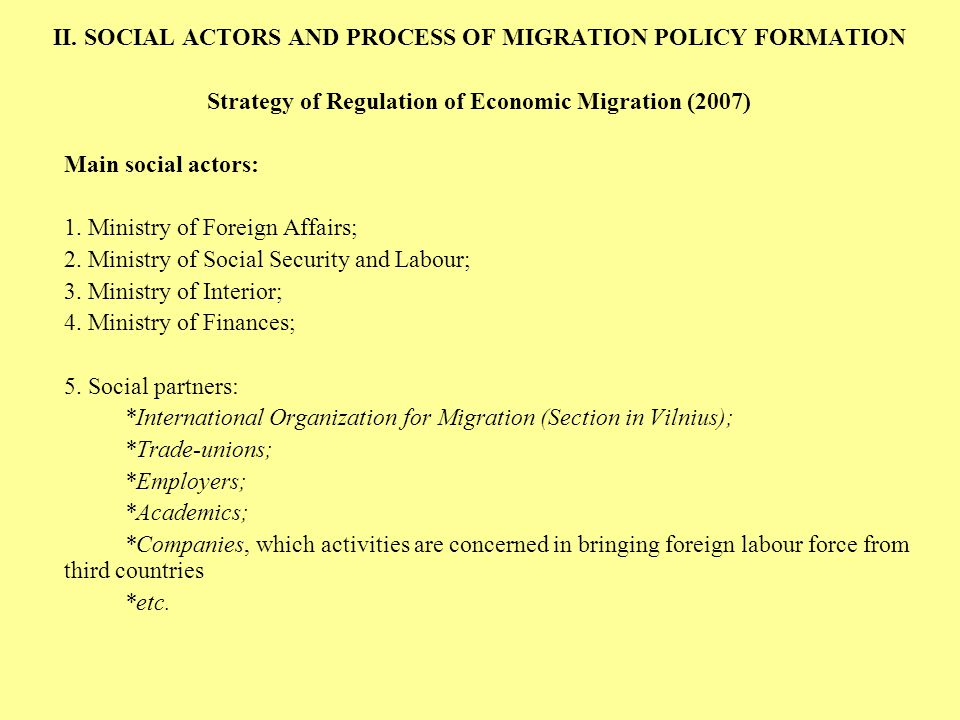 II. SOCIAL ACTORS AND PROCESS OF MIGRATION POLICY FORMATION Strategy of Regulation of Economic Migration (2007) Main social actors: 1. Ministry of For