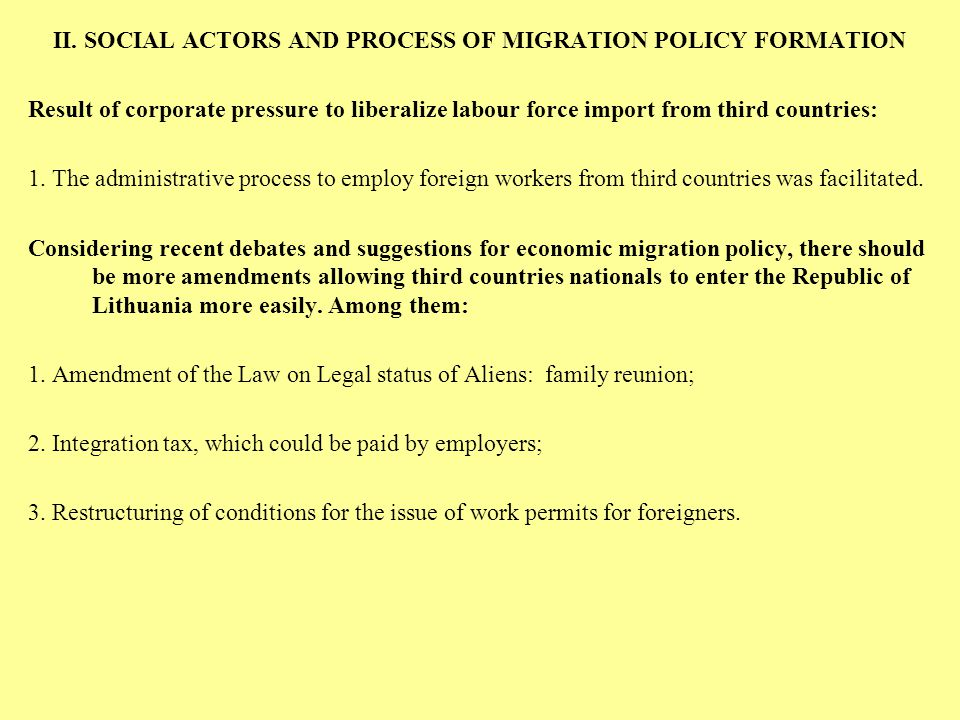 II. SOCIAL ACTORS AND PROCESS OF MIGRATION POLICY FORMATION Result of corporate pressure to liberalize labour force import from third countries: 1. Th