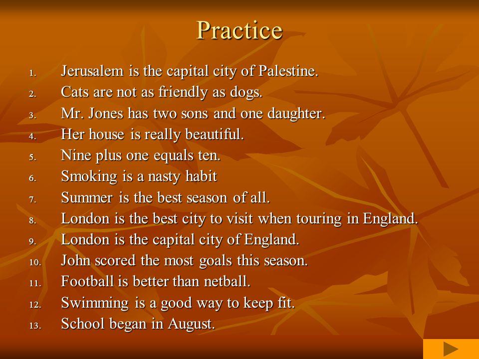 Practice 1. Jerusalem is the capital city of Palestine.