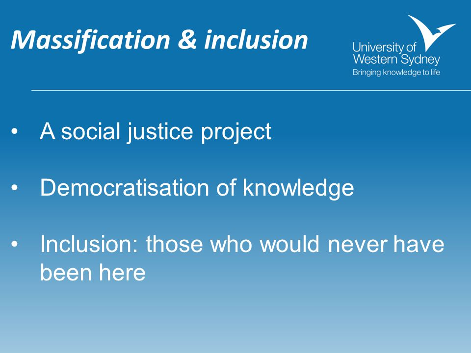 Democratisation of knowledge Massification & inclusion