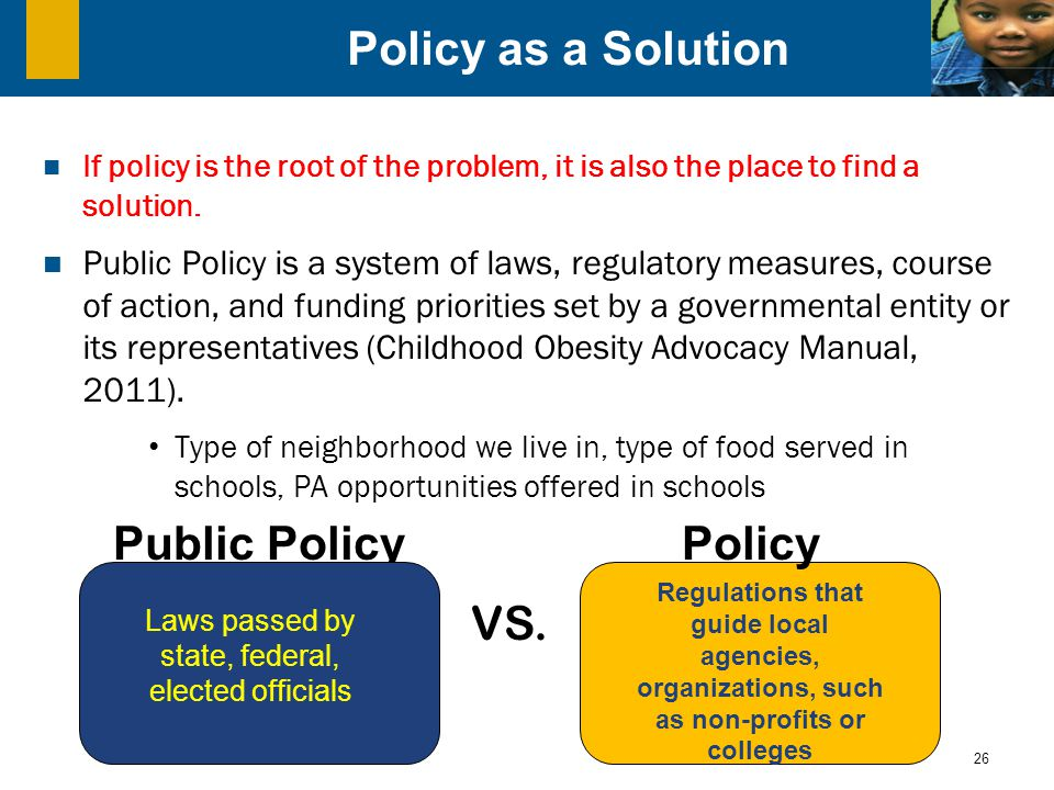 26 Policy as a Solution If policy is the root of the problem, it is also the place to find a solution.