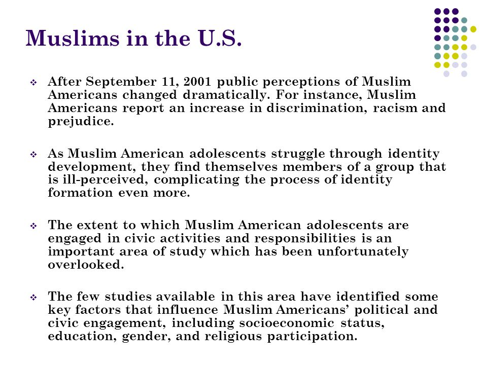 Muslims in the U.S.  After September 11, 2001 public perceptions of Muslim Americans changed dramatically. For instance, Muslim Americans report an i