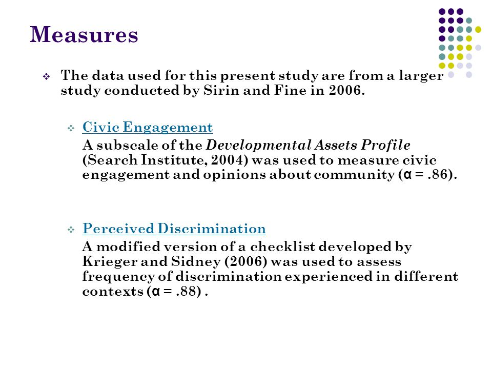 Measures  The data used for this present study are from a larger study conducted by Sirin and Fine in 2006.